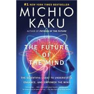The Future of the Mind by KAKU, MICHIO, 9780307473349