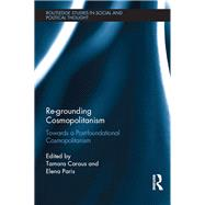Re-Grounding Cosmopolitanism: Towards a Post-Foundational Cosmopolitanism by Caraus; Tamara, 9781138913349