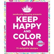 Zendoodle Coloring Presents Keep Happy and Color On 75 Delightful Designs by Mennitt, Meredith, 9781250093349