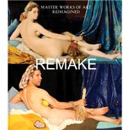 Remake: Master Works of Art Reimagined by Hamada, Jeff, 9781452123349