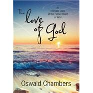 The Love of God: An Intimate Look at the Father-Heart of God by Chambers, Oswald, 9781627073349