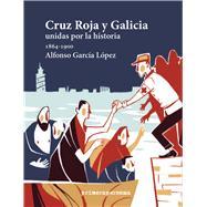Cruz Roja y Galicia/ Red Cross and Galicia by López, Alfonso García; Lostalé, Beatriz, 9788495923349