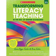 Transforming Literacy Teaching in the Era of Higher Standards: 3-5 Model Lessons and Practical Strategies That Show You How to Integrate the Standards to Plan and Teach With Confidence by Biggs-Tucker, Karen; Tucker, Brian, 9780545653350