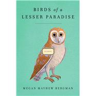 Birds of a Lesser Paradise Stories by Mayhew Bergman, Megan, 9781451643350