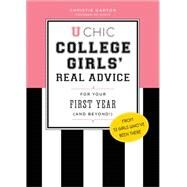 U Chic: College Girls' Real Advice for Your First Year (and Beyond!) by Garton, Christie, 9781492613350