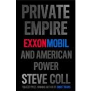 Private Empire : ExxonMobil and American Power by Coll, Steve, 9781594203350