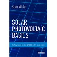 Solar Photovoltaic Basics: A Study Guide for the NABCEP Entry Level Exam by White; Sean, 9780415713351