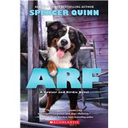 Arf: A Bowser and Birdie Novel by Quinn, Spencer, 9780545643351
