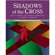 Shadows of the Cross by Cashwell, Craig S., Ph.D.; Johnson, Pennie K.; Carnes, Patrick J., Ph.D., 9780985063351