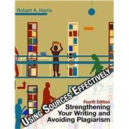 Using Sources Effectively: Strengthening Your Writing and Avoiding Plagiarism by Harris; Robert, 9781936523351