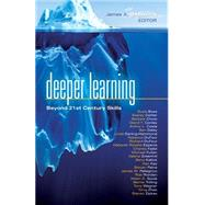 Deeper Learning: Beyond 21st Century Skills by Boss, Suzie; Caillier, Stacy; Chow, Barbara; Conley, David T.; Costa, Arthur L., 9781936763351