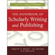 The Handbook of Scholarly Writing and Publishing by Rocco, Tonette S.; Hatcher, Tim; Creswell, John W., 9780470393352