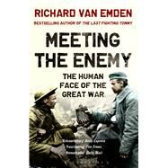 Meeting the Enemy The Human Face of the Great War by van Emden, Richard, 9781408843352