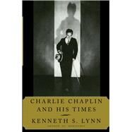 Charlie Chaplin and His Times by Lynn, Kenneth S., 9781476783352