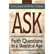 Ask: Faith Questions in a Skeptical Age by Jones, Scott J.; Jones, Arthur Dyatt; Dick, Barbara (CON), 9781501803352