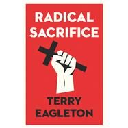 Radical Sacrifice by Eagleton, Terry, 9780300233353