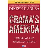 Obama's America: Unmaking the American Dream by D'Souza, Dinesh, 9781476773353