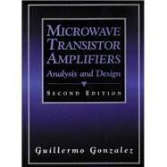 Microwave Transistor Amplifiers Analysis and Design by Gonzalez, Guillermo, 9780132543354