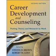 Career Development and Counseling: Putting Theory and Research to Work by Brown, Steven D.; Lent, Robert W., 9781118063354