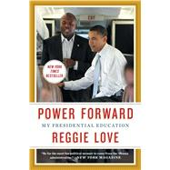 Power Forward My Presidential Education by Love, Reggie, 9781476763354