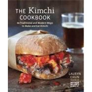 The Kimchi Cookbook by Chun, Lauryn; Massov, Olga; Remington, Sara, 9781607743354