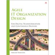 Agile IT Organization Design For Digital Transformation and Continuous Delivery by Narayan, Sriram, 9780133903355