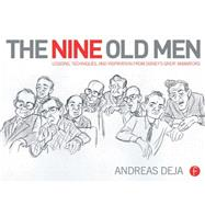 The Nine Old Men: Lessons, Techniques, and Inspiration from Disney's Great Animators by Deja; Andreas, 9780415843355