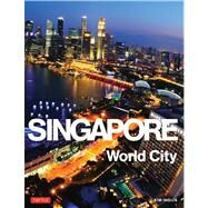 Singapore: World City by Periplus Editions (HK) Ltd., 9780804843355