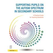 Supporting pupils on the Autism Spectrum in Secondary Schools: A Practical Guide for Teaching Assistants by Canavan; Carolyn, 9781138783355