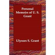Personal Memoirs of U. S. Grant by Grant, Ulysses S., 9781406833355