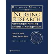 Resource Manual for Nursing Research Generating and Assessing Evidence for Nursing Practice by Polit, Denise F.; Beck, Cheryl Tatano, 9781496313355