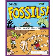 Explore Fossils! With 25 Great Projects by Brown, Cynthia  Light; Brown, Grace; Stone, Bryan, 9781619303355