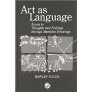 Art as Language: Access to Emotions and Cognitive Skills through Drawings by Silver,Rawley, 9780415763356