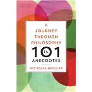 A Journey Through Philosophy in 101 Anecdotes by Rescher, Nicholas, 9780822963356