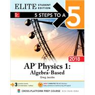 5 Steps to a 5: AP Physics 1: Algebra-Based 2018, Elite Student Edition by Jacobs, Greg, 9781259863356