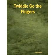 Twiddle Go the Fingers by Kilbourn, Amy, 9781411603356
