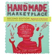 The Handmade Marketplace: How to Sell Your Crafts Locally, Globally, and Online by Chapin, Kari, 9781612123356