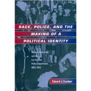 Race, Police, and the Making of a Political Identity : Mexican Americans and the Los Angeles Police Department, 1900-1945