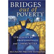 Bridges Out of Poverty : Strategies for Professionals and Communities by Philip DeVol; Terie Dreussie Smith; Ruby K. Payne, 9781934583357