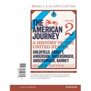 The American Journey, Volume 2, Books a la Carte Edition by Goldfield, David; Abbott, Carl; Anderson, Virginia DeJohn; Argersinger, Jo Ann E.; Argersinger, Peter H.; Barney, William M., 9780134103358