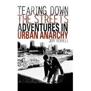 Tearing down the Streets : Adventures in Urban Anarchy by Ferrell, Jeff, 9780312233358