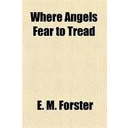 Where Angels Fear to Tread by Forster, E. M., 9781153743358
