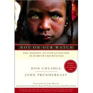 Not On Our Watch : The Mission To End Genocide In Darfur And Beyond