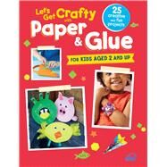 Let's Get Crafty With Paper & Glue by Cico Kidz, 9781782493358
