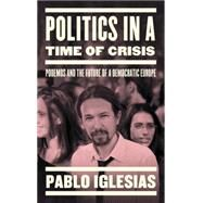 Politics in a Time of Crisis by Iglesias, Pablo; Fox, Lorna Scott, 9781784783358