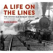 A Life on the Lines The Grand Old Man of Steam by Hardy, R H N, 9781844863358