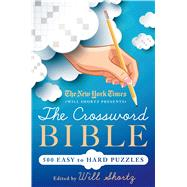 The New York Times Will Shortz Presents The Crossword Bible 500 Easy to Hard Puzzles by Shortz, Will, 9781250063359