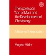 The Expression Son of Man and the Development of Christology: A History of Interpretation by Mueller,Mogens, 9781845533359