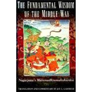 The Fundamental Wisdom of the Middle Way Nagarjuna's Mulamadhyamakakarika by Nagarjuna; Garfield, Jay L., 9780195093360