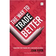 The Way to Trade Better by Piper, John, 9780857193360